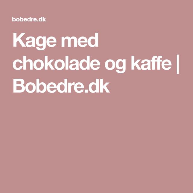Kage med chokolade og kaffe | Bobedre.dk