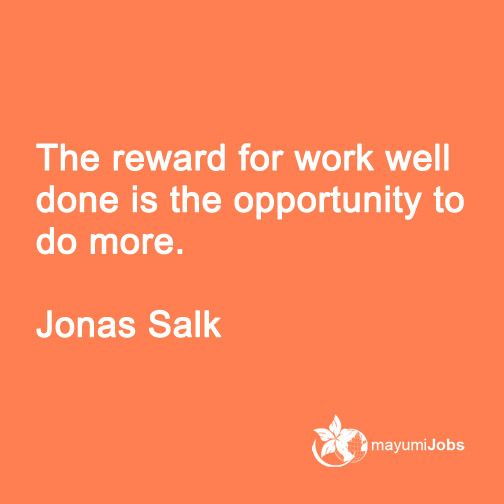 Good Work Done Quotes: The Reward For Work Well Done Is The Opportunity To Do