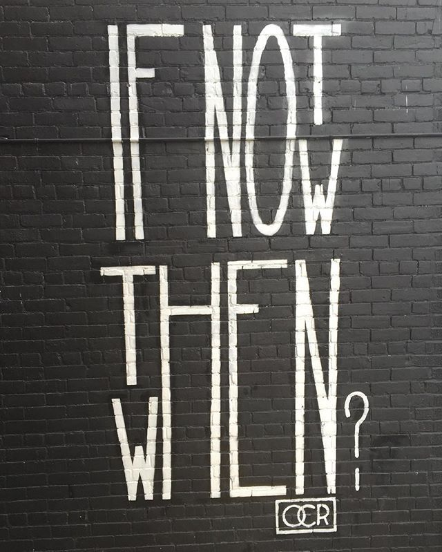 "Stuart Wright on Instagram: ""If not now then when? Wise words to live by. Thanks Toronto street art. � #toronto #the6ix #streetart #quote #life #ossington…"""