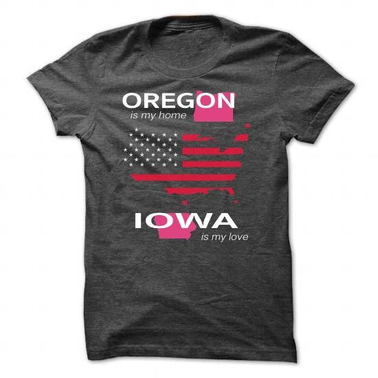 OREGON IS MY HOME IOWA IS MY LOVE - #white shirt #rock tee. BUY TODAY AND SAVE   => https://www.sunfrog.com/LifeStyle/OREGON_IOWA-DarkGrey-Guys.html?id=60505