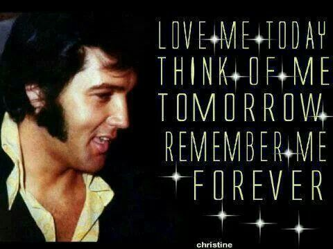 Elvis Will Live In My Heart Forever There Will