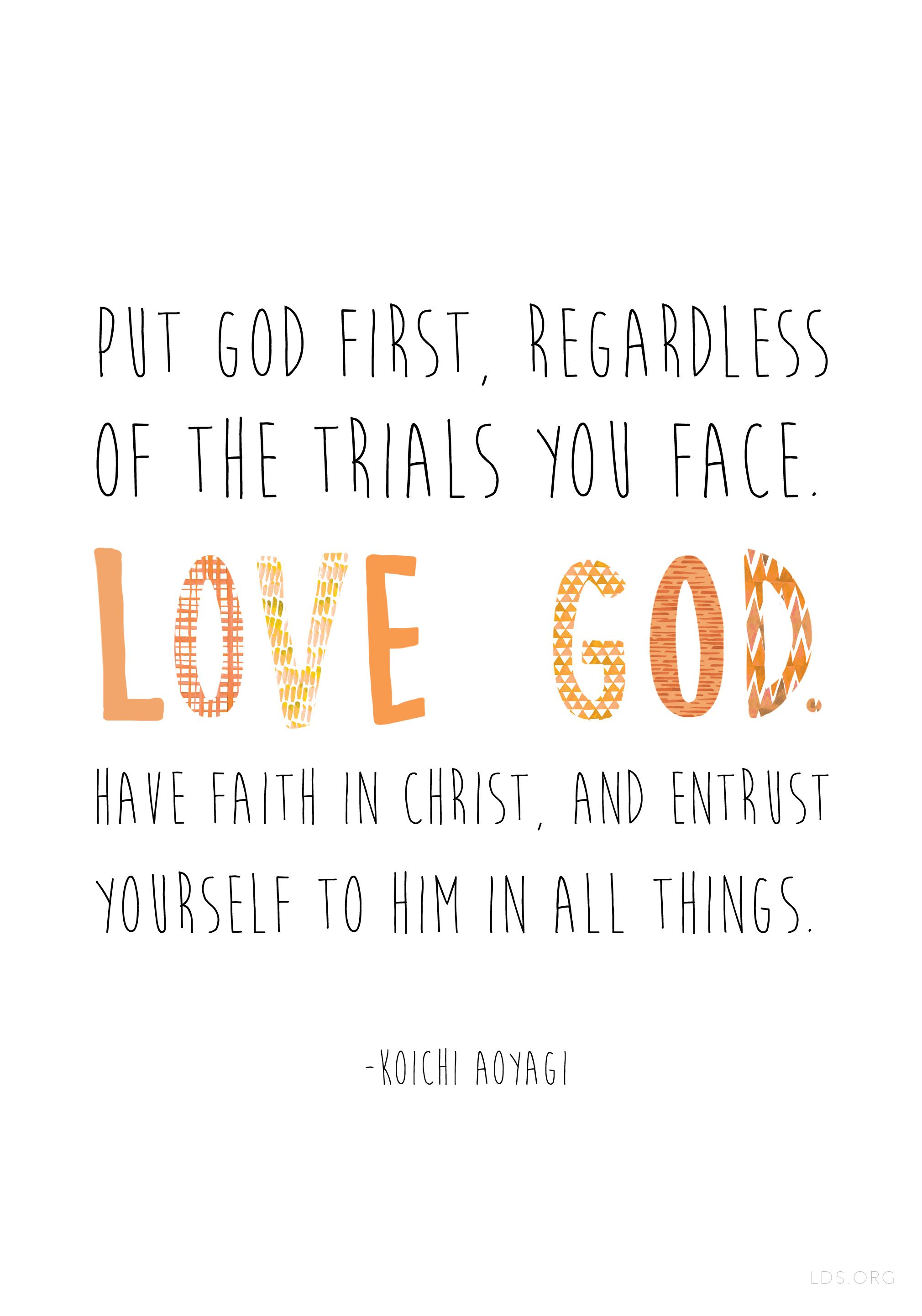 Put God First Regardless Of The Trials You Face Love God Have