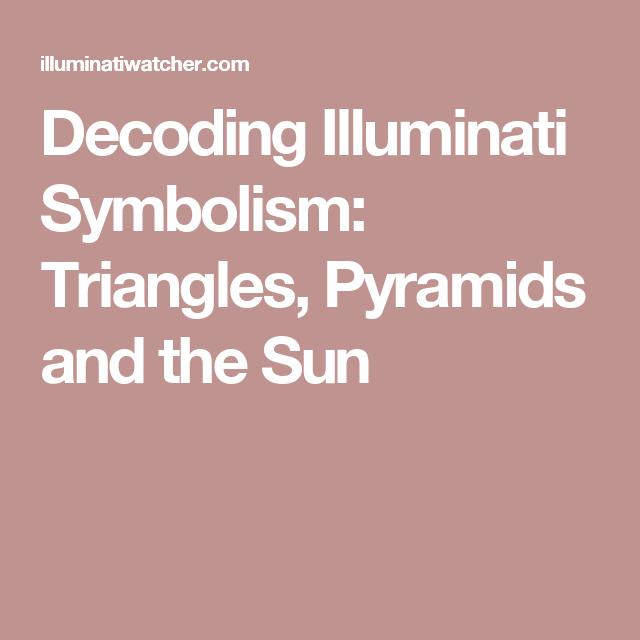 Decoding Illuminati Symbolism Triangles Pyramids And The Sun