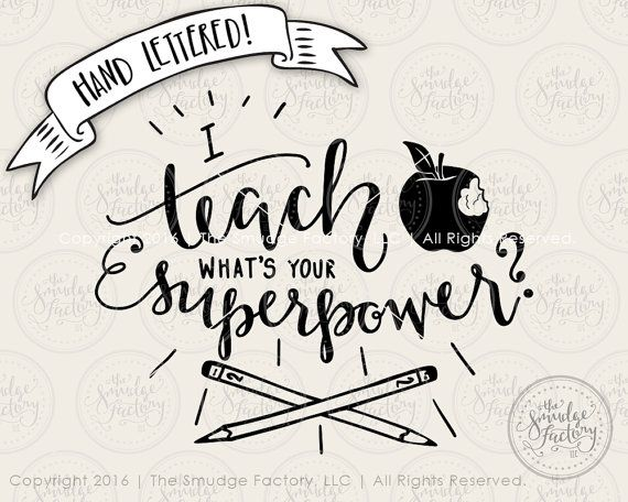 50+ I Am A Teacher! What's Your Superpower? – Hand Drawn Lettered Cut File Design