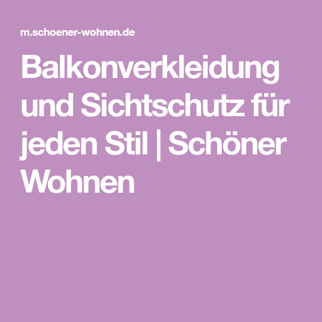 Balkonverkleidung und Sichtschutz für jeden Stil | Schöner Wohnen ...