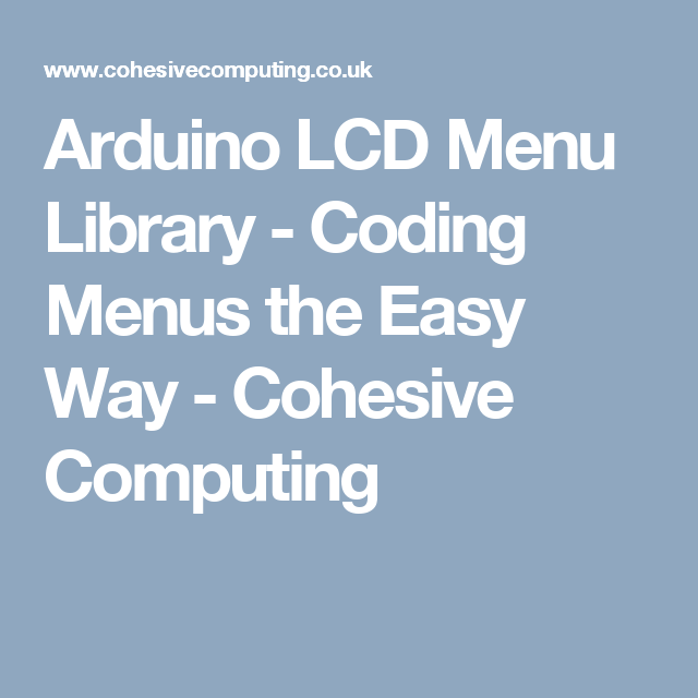 Arduino LCD Menu Library - Coding Menus the Easy Way - Cohesive