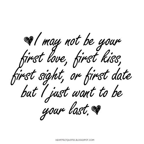 First Love Quotes I May Not Be Your First Love Love Quotes  ♥ Love Quotes