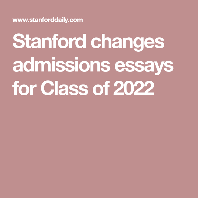 Stanford Change Admission Essay For Clas Of 2022 Application