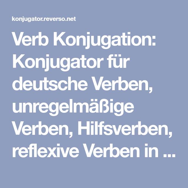 Verb Konjugation Konjugator Fur Deutsche Verben Unregelmassige Verben Hilfsverben Reflexive Verben In Allen Zei Unregelmassige Verben Reflexive Verben Verben