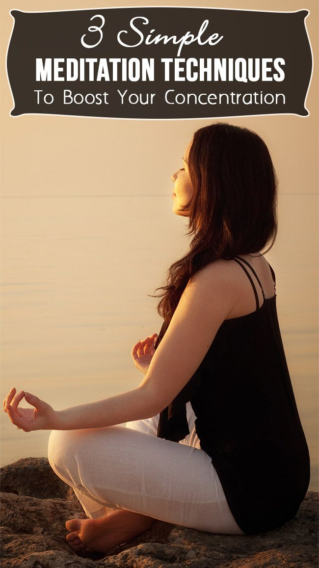 3 Simple Meditation Techniques To Boost Your Concentration ...