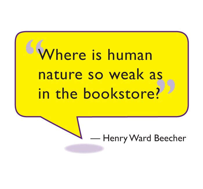 """""""Where is human nature so weak as in the bookstore?""""   ― Henry Ward Beecher"""