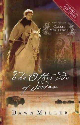 The Other Side of Jordan: The Journal of Callie McGregor series, Book 2 (Journals of Callie McGregor) by Dawn Miller