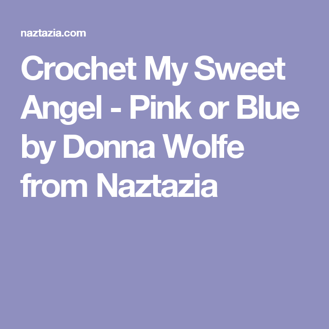 Crochet My Sweet Angel - Pink or Blue by Donna Wolfe from Naztazia ...