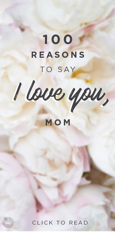 100 Reasons To Say I Love You Mom I Love You Mom Reasons I Love You Love You Mom