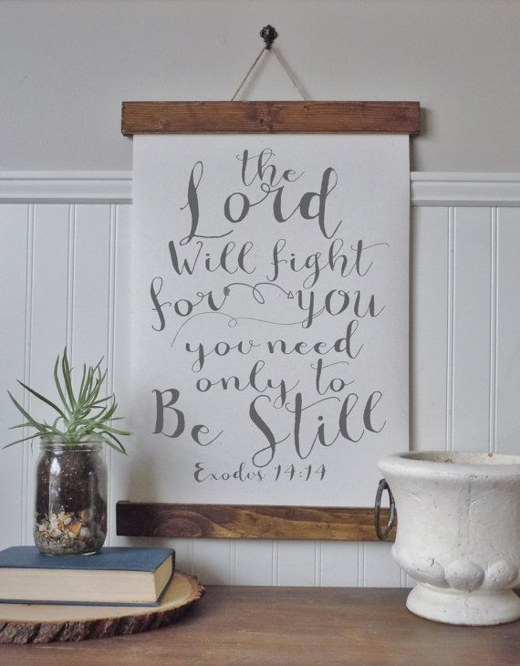 The Lord will fight for you, you need only to be still- Exodus 14:14 ...