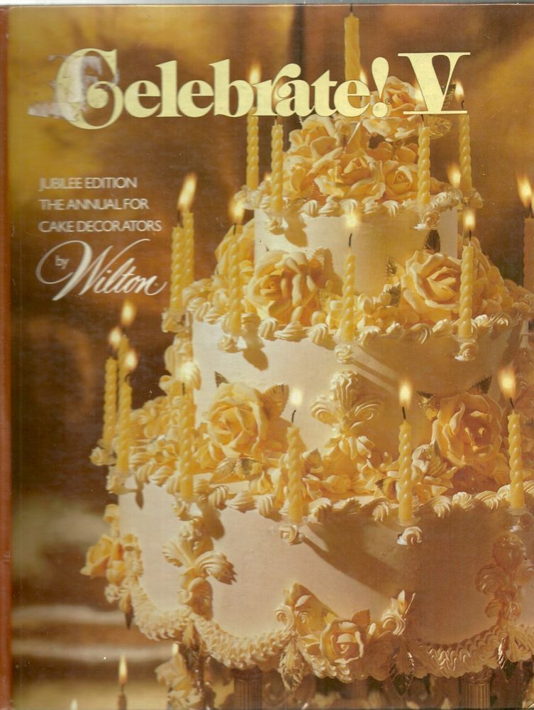 CELEBRATE! V JUBILEE EDITION THE ANNUAL FOR CAKE DECORATORS BY ...
