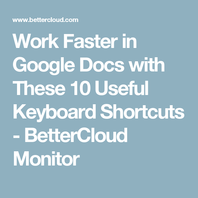 Work Faster in Google Docs with These 10 Useful Keyboard Shortcuts - BetterCloud Monitor