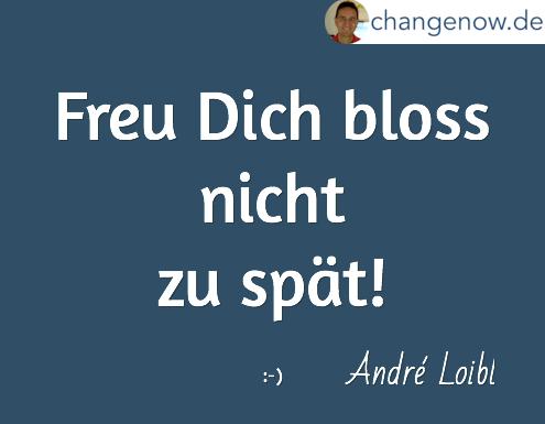 Freu Dich bloss nicht zu spät André Loibl