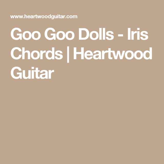 Goo Goo Dolls Iris Chords Heartwood Guitar Accordi Pinterest