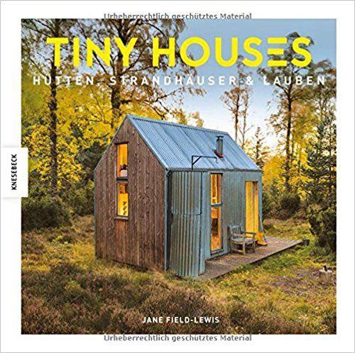 Tiny Houses: Hütten, Strandhäuser U0026 Lauben: Amazon.de: Jane Field