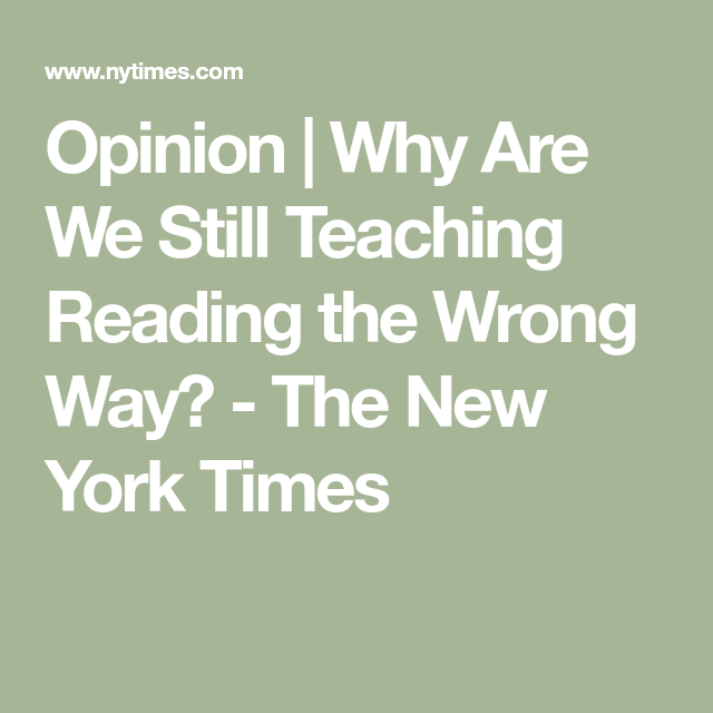 Why Are We Still Teaching Reading Wrong >> Opinion Why Are We Still Teaching Reading The Wrong Way The New