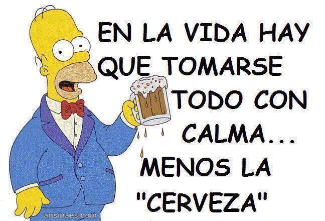 En La Vida Hay Que Tomarse Todo Con Calma Menos La Cerveza Funny Poems Funny Spanish Memes Birthday Message For Brother