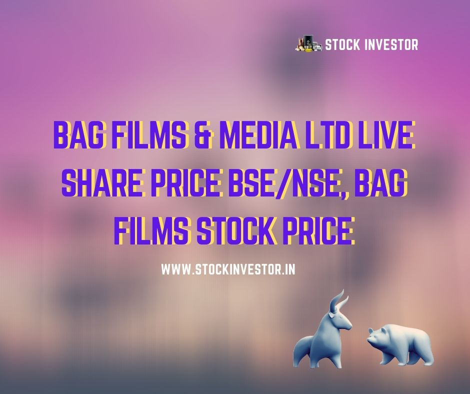 BAG Films & Media Ltd Live Share Price BSE/NSE, BAG Films
