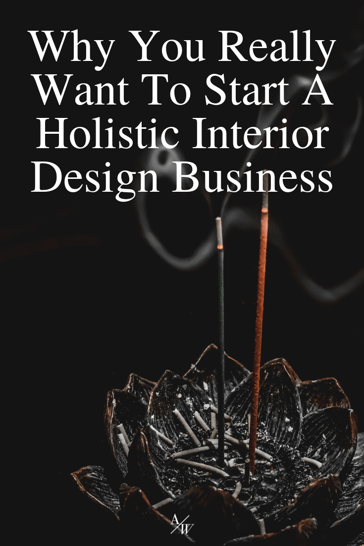 Why You Really Want To Start A Holistic Interior Design Business — Online Interior Design School by Alycia Wicker