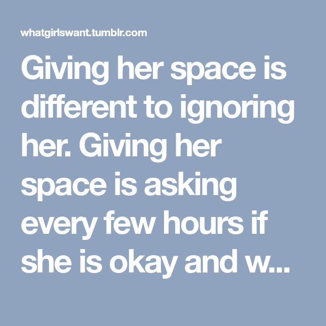 Giving Her Space Is Different To Ignoring Her Giving Her Space Is