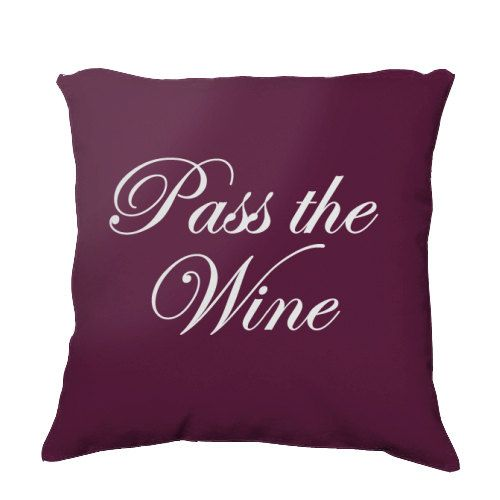Pass the Wine Decorative Throw Pillow  Customizable by Words2Heart, $49.97