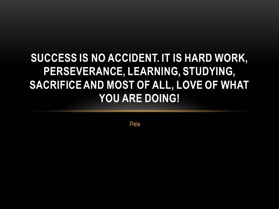 Motivation Quote Success Is No Accident It Is Hard Work