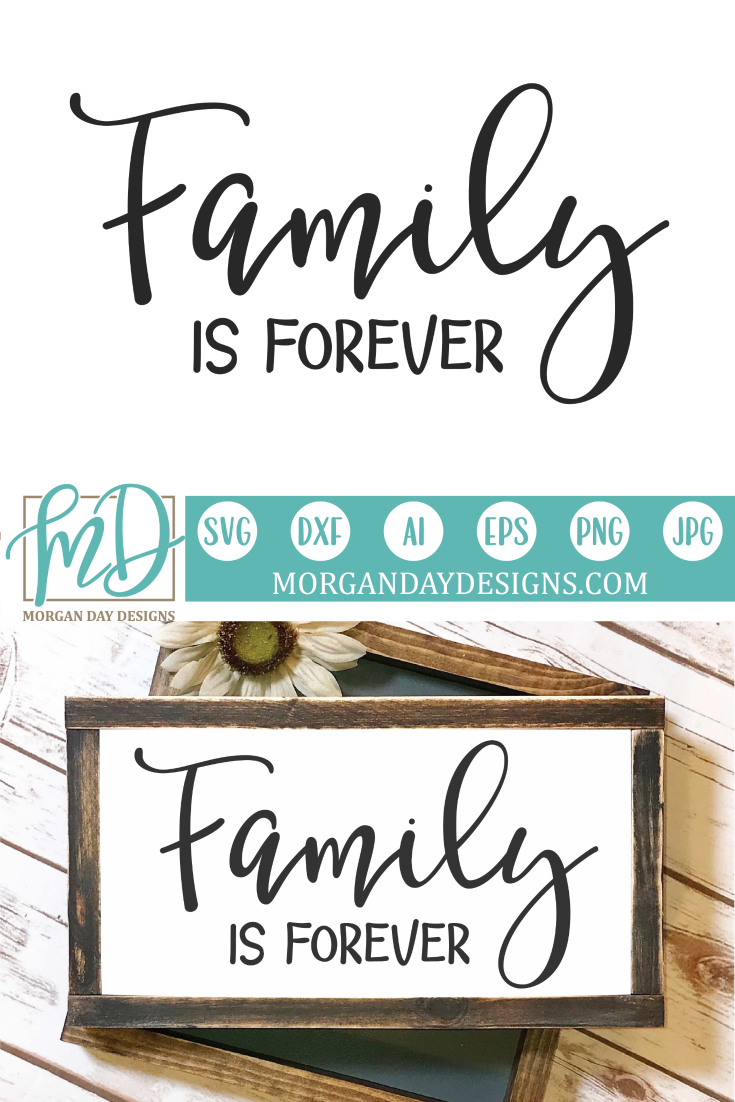 Family Is Forever Files For Silhouette Studio Cricut Design Space You Will Receive A Zipped Folder Containing The Following Files Svg With Images Families Are Forever
