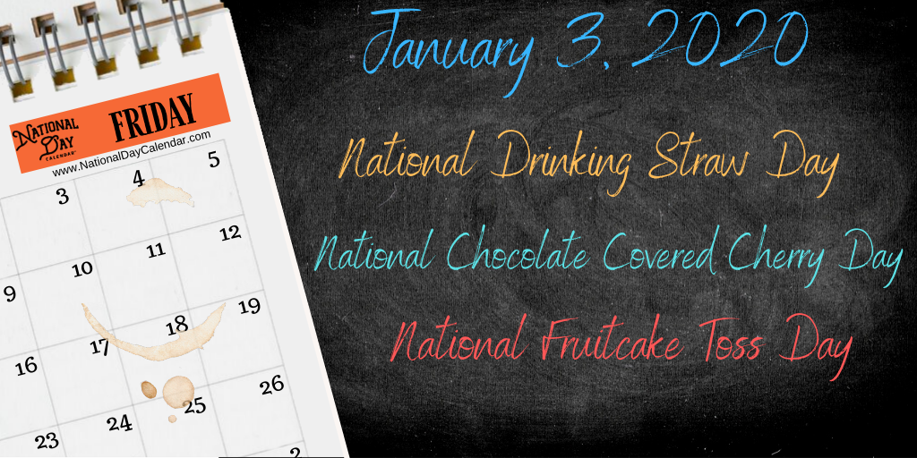 January 3, 2020 NATIONAL DRINKING STRAW DAY NATIONAL