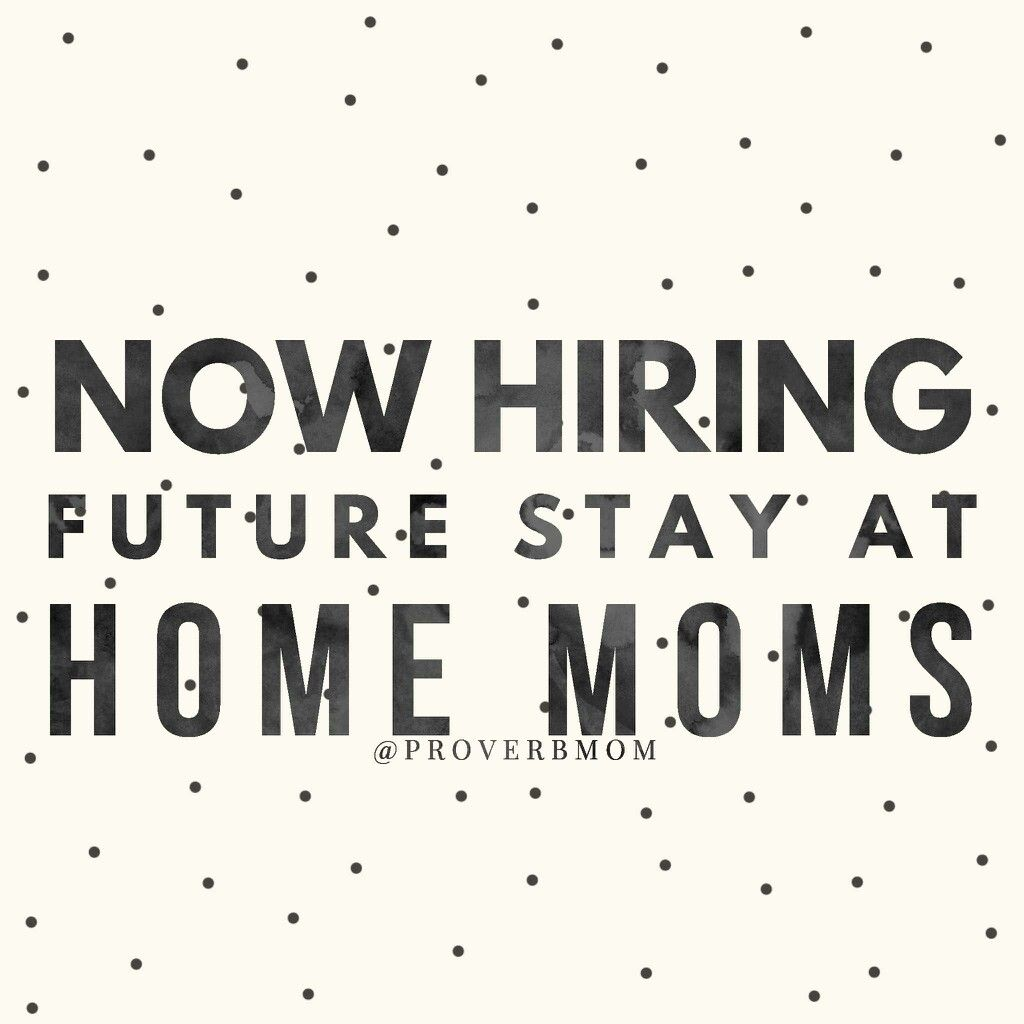 Now hiring future stay at home moms! Must have the desire to quit ...