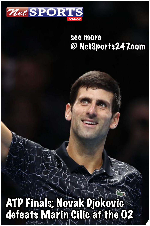 Atp Finals Novak Djokovic Defeats Marin Cilic At The O2 Tennis