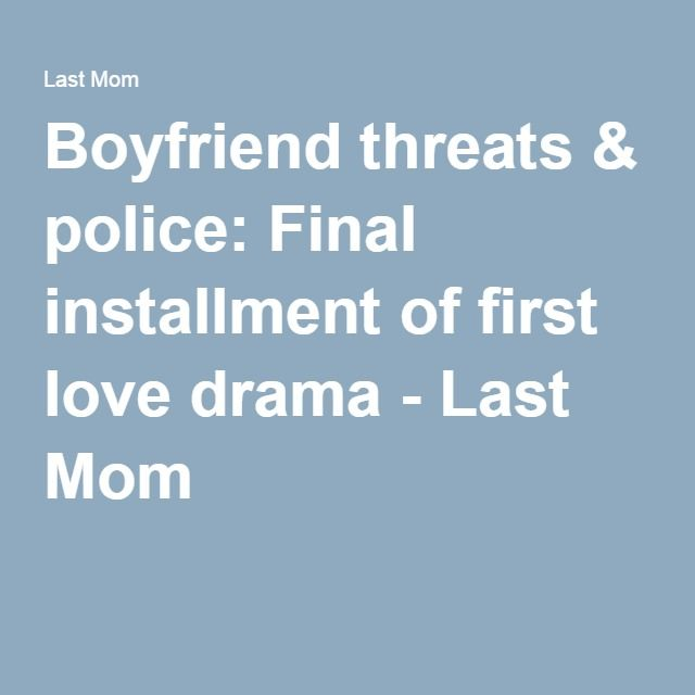 Boyfriend threats & police: Final installment of first love drama - Last Mom