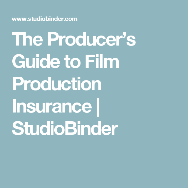 The Producer S Guide To Film Production Insurance Film Film Production Film Tips