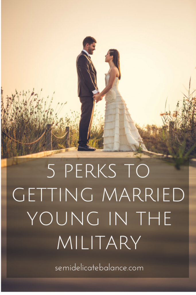 5 Perks To Getting Married Young In The Military Military Family