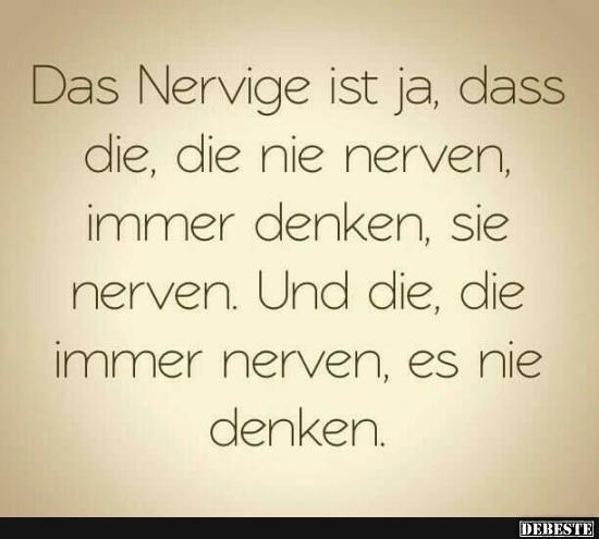 sprüche über menschen die nerven Das Nervige ist ja, dass die, die nie nerven.. | Lustige Bilder  sprüche über menschen die nerven