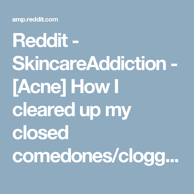 Reddit - SkincareAddiction - [Acne] How I cleared up my