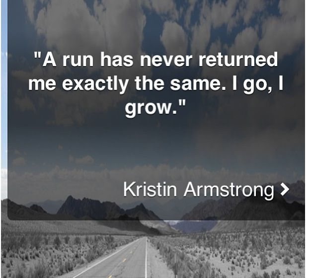 Beautiful sentiment by Kristen Armstrong. One of the best reasons to run. With every step, we grow!
