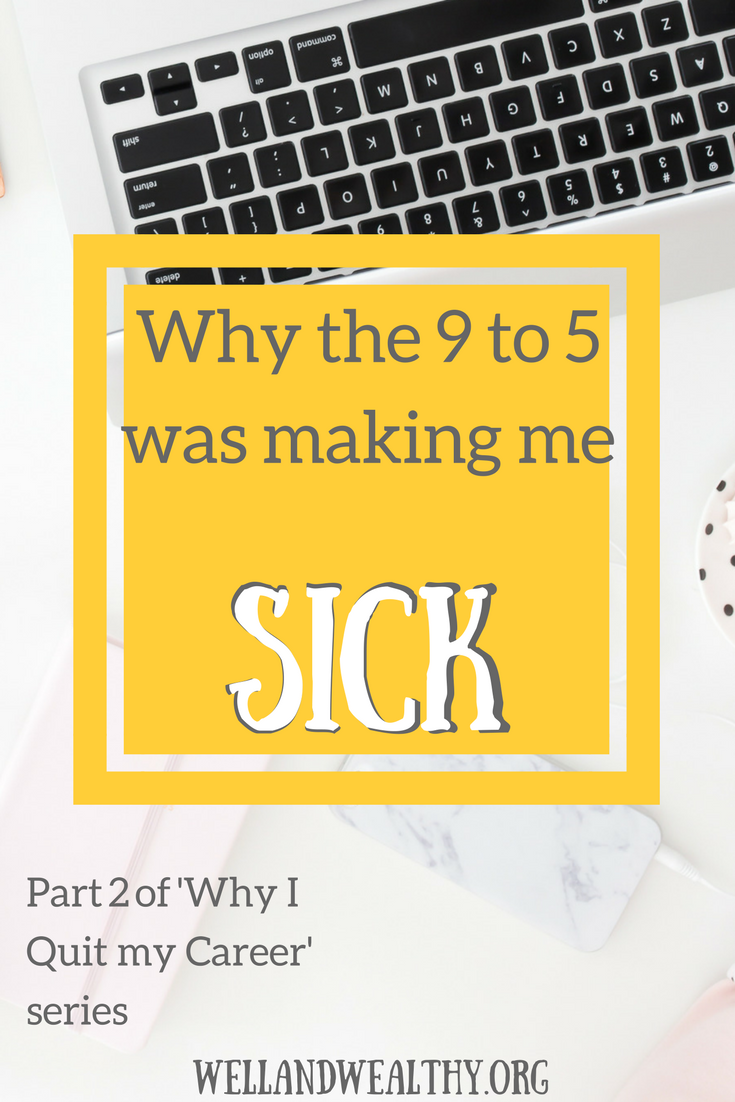 I explain why the 9 to 5 was making me sick. Dealing with multiple chronic health issues I spent all my free time recovering, but never healing.
