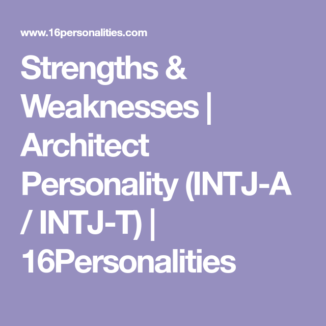 Strengths Weaknesses Architect Personality Intj A Intj T 16personalities Enfj Personality Entj Personality Enfj