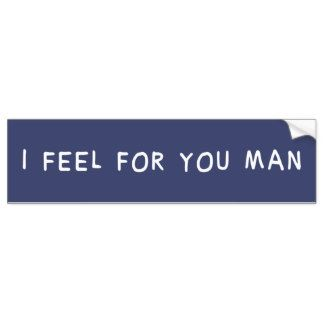 i_feel_for_you_man_bumper_sticker-rc48a80932a6d4e859b45b57579e27f6f_v9wht_8byvr_324.jpg (324×324)
