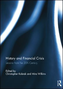 History and financial crisis : lessons from the 20th century / edited by Christopher Kobrak and Mira Wilkins