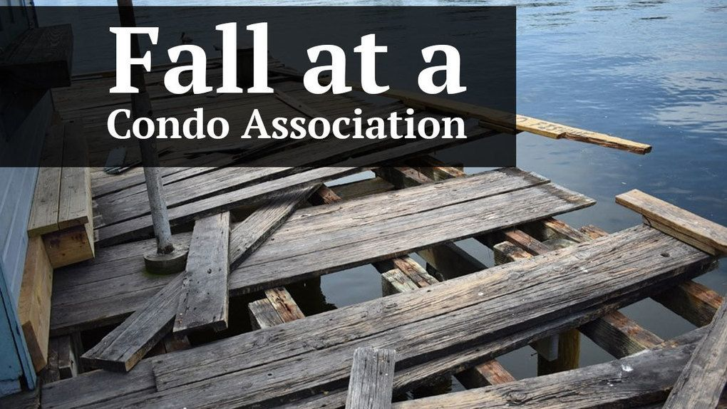 Falls at condo associations are extremely common the