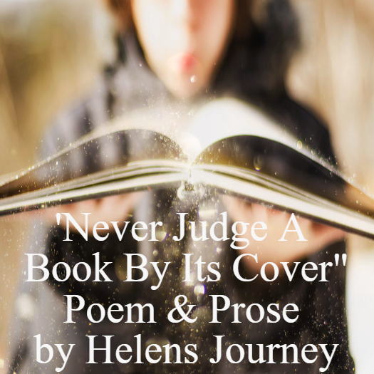 Never Judge A Book By Its Cover Poem By Helen S Journey To Encourage Us To Be Kind To Each Other Motivational Quotes For Life Poems Judge