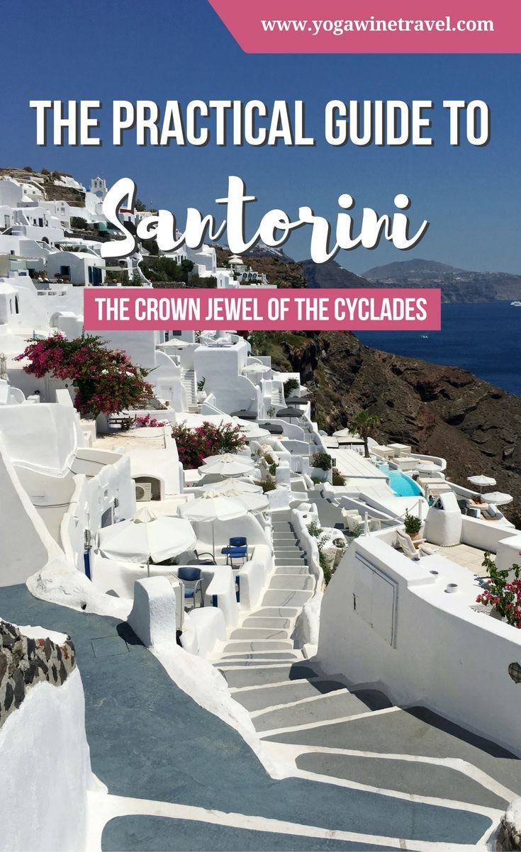 Santorini Travel Guide The Crown Jewel Of The Cyclades Santorini Travel Greece Vacation Europe Travel Tips