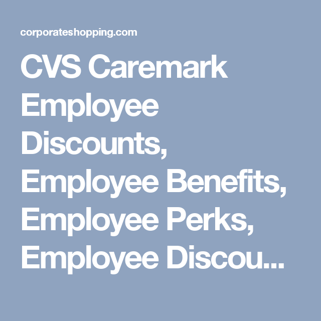 CVS Caremark Employee Discounts, Employee Benefits, Employee Perks