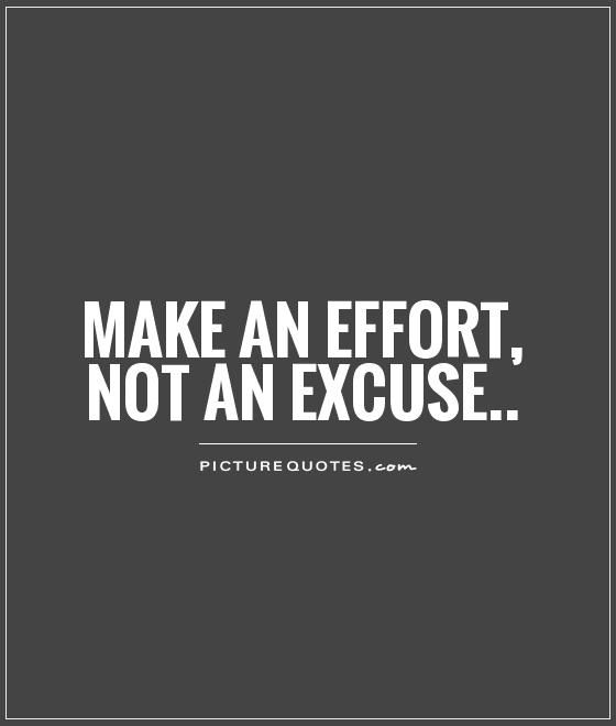Make An Effort Not An Excuse Picture Quotes The Thirsty Pen
